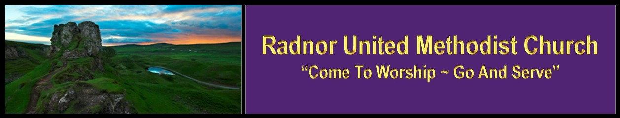 "Radnor United Methodist Church   ~  ""Come and Worship – Go and Serve"""