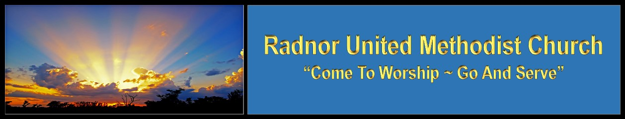 "Radnor United Methodist Church   ~  ""Come and Worship – Go and Serve"""